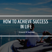 , How to Achieve Success in Life | Ground of Success