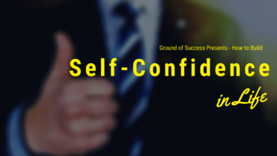, How to Build Self Confidence in Life | Ground of Success