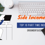 , Best Side Income Ideas in India – Ground of Success